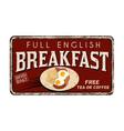 full english breakfast vintage rusty metal sign vector image