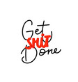 get shit done paper cutout shirt quote lettering vector image vector image