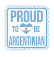 proud to be argentinian sign or stamp vector image