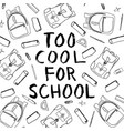 too cool for school ink lettering in black and vector image vector image