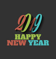 happy new year 2019 sign on the black background vector image vector image