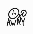 go away t-shirt quote lettering vector image vector image