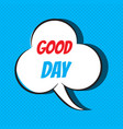 comic speech bubble with phrase good day vector image vector image