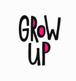 grow up t-shirt quote lettering vector image vector image
