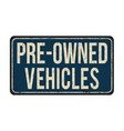 pre-owned vehicles vintage rusty metal sign vector image vector image
